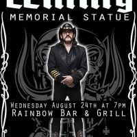 LEMMY MEMORIAL STATUE To Be Unveiled Wednesday August 24 at 7:00PM at RAINBOW BAR and GRILL